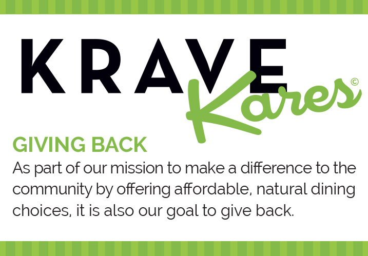 Krave Kares - Giving Back: As part of our mission to make a difference to the community by offering affordable, natural dining choices, it is also our goal to give back